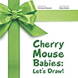 Cherry Mouse Babies: Let's Draw!
