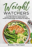 Weight Watchers: The Weight Watchers Freestyle Guide To Kickstart 2019 With A Fit Healthy Body & Life! - Includes Amazing Weight Loss Recipes For Beginners