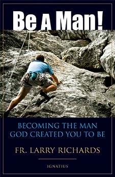 Be A Man! by [Richards, Fr. Larry]