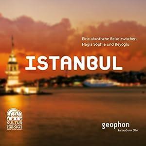 Istanbul. Eine akustische Reise zwischen Hagia Sophia und Beyoglu Hörbuch