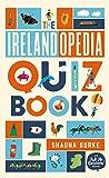 The Irelandopedia Quiz Book: An `Ask Me Questions' Book