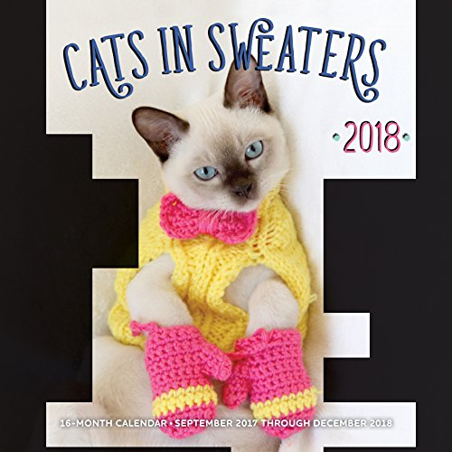 Cats in Sweaters 2018: 16 Month Calendar Includes September 2017 Through December - Calendar Knitting