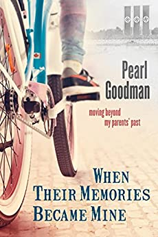 When Their Memories Became Mine: Moving Beyond My Parents' Past by [Goodman, Pearl]