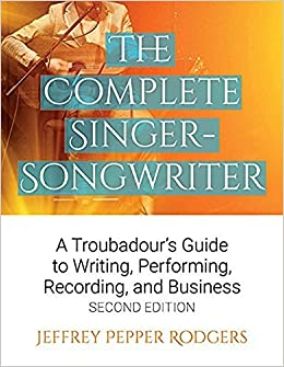 Book The Complete Singer-Songwriter: A Troubadour's Guide to Writing, Performing, Recording, and Business Second Edition