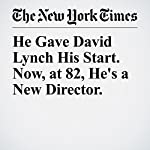 He Gave David Lynch His Start. Now, at 82, He's a New Director. | John Anderson