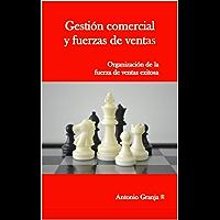 GESTION COMERCIAL Y FUERZAS DE VENTAS: ORGANIZACION DE LA FUERZA DE VENTAS EXITOSA