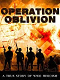 Operation Oblivion: A True Story of WWII Heroism