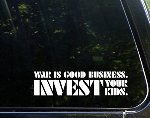"War Is Good Business. Invest Your Kids. - 9"" x 1-1/2"" - Vinyl Die Cut Decal Bumper Sticker For Windows, Cars, Trucks, Laptops, Etc."