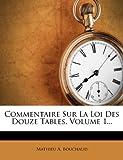 Commentaire Sur la Loi des Douze Tables, Volume 1..., Mathieu A. Bouchaud, 1248272064