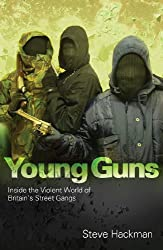 Young Guns: Inside the Violent World of Britain's Street Gangs