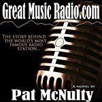 Great Music Radio.com: A Novel | Pat McNulty