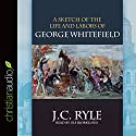 A Sketch of the Life and Labors of George Whitefield Audiobook by J.C. Ryle Narrated by Ulf Bjorklund