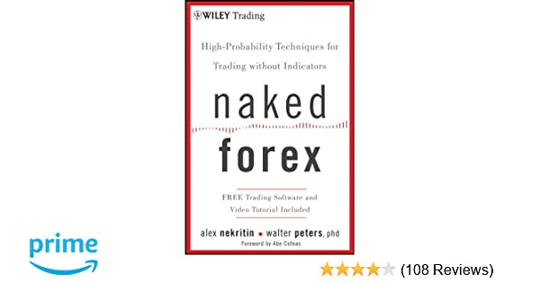 Naked Forex: High-Probability Techniques for Trading Without