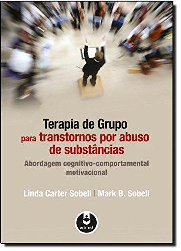 Terapia de Grupo para Transtornos por Abuso de Substâncias: Abordagem Cognitivo-Comportamental Motivacional
