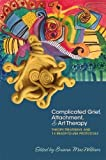 img - for Complicated Grief, Attachment, and Art Therapy: Theory, Treatment, and 14 Ready-to-Use Protocols book / textbook / text book