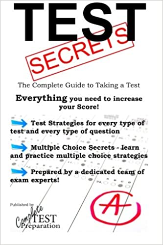 Test Secrets - The Complete Guide to Taking a Test: Complete