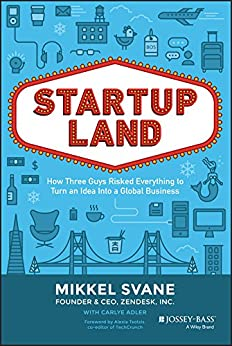 Startupland: How Three Guys Risked Everything to Turn an Idea into a Global Business por [Svane, Mikkel]