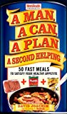 img - for A Man, A Can, A Plan, A Second Helping: 50 Fast Meals to Satisfy Your Healthy Appetite book / textbook / text book
