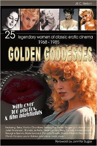 Golden Goddesses 25 Legendary Women Of Classic Erotic Cinema 1968 1985 Jill C Nelson Jennifer Sugar 9781593932985 Amazon Com Books