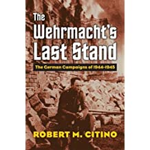 The Wehrmacht's Last Stand  The German Campaigns of 1944 - 1945