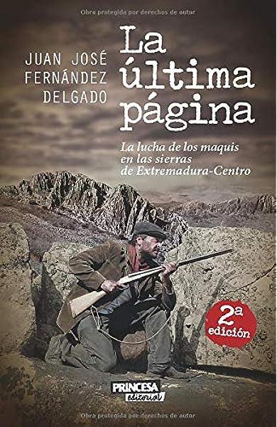 La Última Página: La lucha de los maquis en las sierras de Extremadura-Centro: Amazon.es: Fernández Delgado, Juan José: Libros