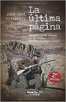 Book's Cover of La Última Página: La lucha de los maquis en las sierras de Extremadura-Centro (Español) Tapa blanda – 26 noviembre 2017