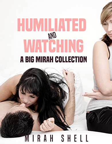 Couples Collection Watch - Humiliated and Watching: A Big Mirah Shell Collection