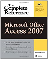 Microsoft Office Access 2007: The Complete Reference Front Cover