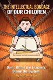 The Intellectual Bondage of Our Children, Kent Clemens Swanson, 0982374909