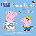 Peppa Pig: Once Upon a Time Audiobook by  Ladybird Narrated by John Sparkes