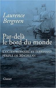 Par-delà le bord du monde : L'extraordinaire et terrifiant périple de Magellan par Laurence Bergreen