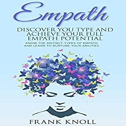 Empath: Discover Your Type and Achieve Your Full Empath Potential