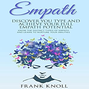 Empath: Discover Your Type and Achieve Your Full Empath Potential Audiobook