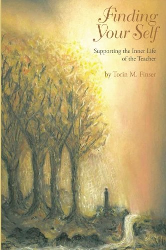 Finding Your Self: Exercises and Suggestions to Support the Inner Life of the Teacher