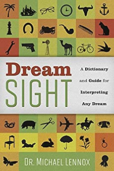 Dream Sight: A Dictionary and Guide for Interpreting Any Dream by [Lennox, Michael]