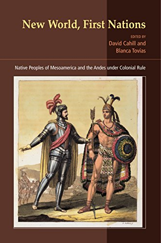 New World, First Nations: Native Peoples of Mesoamerica and the Andes Under Colonial Rule