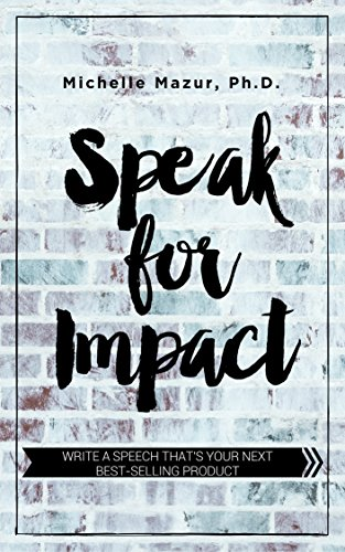 Speak for Impact: Write a Speech That's Your Next Best-Selling Product ()