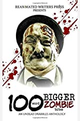 100 Word BIGGER Zombie Bites: An Undead Drabbles Anthology (Reanimated Writers Undead Drabbles) Paperback