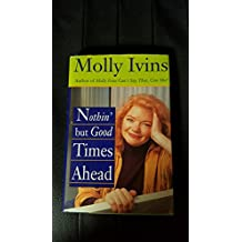 by Molly Ivins (Author)Nothin' but Good Times Ahead (Hardcover)