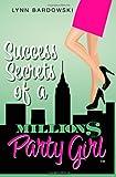 Success Secrets of a Million Dollar Party Girl, Lynn Bardowski, 1478105429