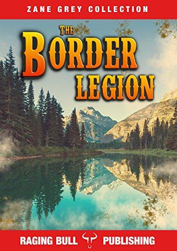 The Border Legion (Annotated) (Zane Grey Collection Book (Red Dawn Border)