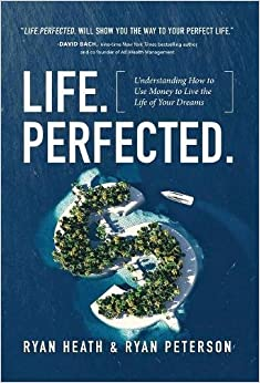 Life.Perfected.: Understanding How to Use Money to Live the Life of Your Dreams