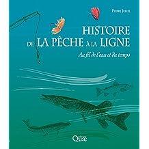 Histoire de la pêche à la ligne: Au fil de l'eau et du temps (Beaux livres)
