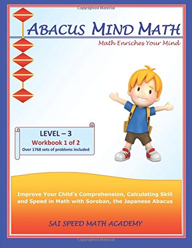 Abacus Mind Math Level 3 Workbook 1 of 2: Excel at Mind Math with Soroban, a Japanese Abacus (Volume 3)