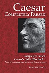 Caesar Completely Parsed: Completely Parsed Caesar's Gallic War Book I With Interlinear and Marginal Translations (Latin Edition)