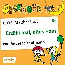 Erzähl mal, altes Haus (Ohrenbär 6) Hörbuch von Andreas Kaufmann Gesprochen von: Ulrich Matthes