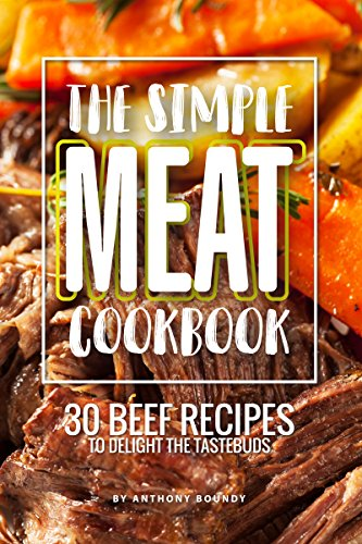 The Simple Meat Cookbook: 30 Beef Recipes to Delight the Tastebuds