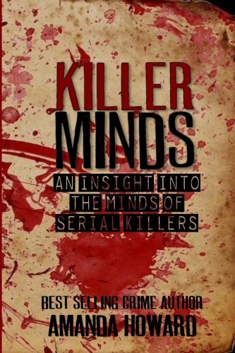 Killer Minds: An insight into the minds of serial killers (Volume 1)