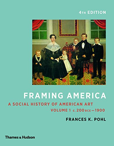 Framing America: A Social History of American Art: Volume 1 (Fourth Edition)  (Vol. - Framing 1