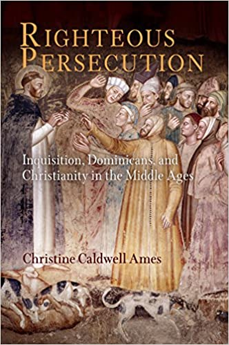 Book Righteous Persecution: Inquisition, Dominicans, and Christianity in the Middle Ages (The Middle Ages Series)